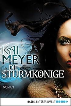 Die Sturmkönige - Dschinnland: Roman von [Meyer, Kai]