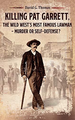 Killing Pat Garrett, The Wild West's Most Famous Lawman - Murder or Self-Defense? (Mesilla Valley History, Band 5)