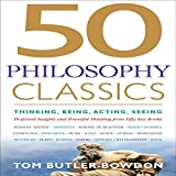 50 Philosophy Classics: Thinking, Being, Acting, Seeing, Profound Insights and Powerful Thinking from Fifty Key Books (50's Series) by Tom Butler-Bowdon (2014-08-26)