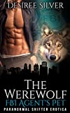 The Werewolf FBI Agent's New Pet: Paranormal Shifter Erotica (Werewolf Alpha Male Stories Book 4)