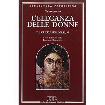 L'eleganza Delle Donne. De Cultu Feminarum