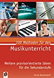100 Methoden für den Musikunterricht: Weitere praxisorientierte Ideen für die Sekundarstufe