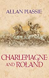 Charlemagne and Roland: A Novel by Allan Massie (2007-07-12)