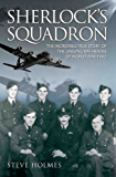 Sherlock's Squadron - The Incredible True Story of the Unsung Heroes of World War Two