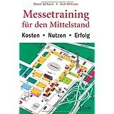 Messetraining für den Mittelstand. Kosten - Nutzen - Erfolg