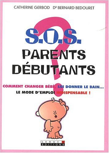S.O.S. parents débutants par Catherine Gerbod, Bernard Bedouret
