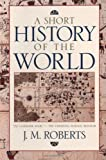 A Short History of the World by Roberts, John M. (1997) Paperback