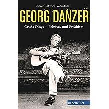 Georg Danzer: Große Dinge - Erlebtes und Erzähltes