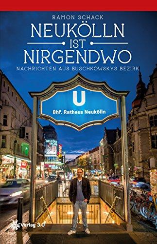 Download Neukölln ist nirgendwo: Nachrichten aus Buschkowskys Bezirk