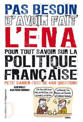 Pas besoin d'avoir fait l'ENA pour tout savoir sur la politique française. Petit cahier-test de 400 par Jean Maillet