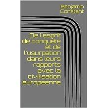 De l'esprit de conquête et de l'usurpation dans leurs rapports avec la civilisation europeenne (French Edition)