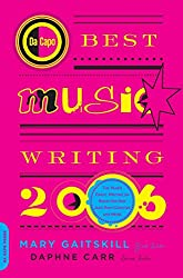 Da Capo Best Music Writing 2006: The Year's Finest Writing on Rock, Hip-Hop, Jazz, Pop, Country, & More