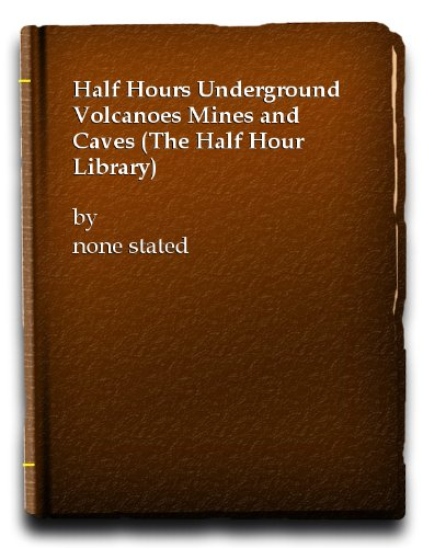 Half Hours Underground Volcanoes Mines and Caves (The Half Hour Library)
