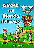 Italian: Alexis Nel Mondo Sottosopra, Children's book in Italian (Libri per Bambini: storie della buonanotte per bambini)