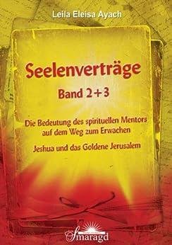 Seelenverträge Band 2 + 3: Band 2: Die Bedeutung des spirituellen Mentors auf dem Weg zum Erwachen Band 3: Jeshua und das Goldene Jerusalem von [Ayach, Leila Eleisa]