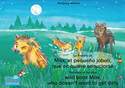 La historia de Max, el pequeño jabalí, que no quiere ensuciarse. Español-Inglés. / The story of the little wild boar Max, who doesn't want to get dirty. ... / Ladybird Marie Book 3) (English Edition)