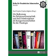 Die Bedeutung der Religionswissenschaft und ihrer Subdisziplinen als Bezugswissenschaften für die Theologie (ROI – Reihe für Osnabrücker Islamstudien)