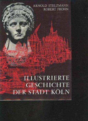 Stelzmann Illustrierte Geschichte der Stadt Köln, Bachem 1984, 406 Seiten, bebildert