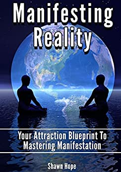 Manifesting Reality: Your Attraction Blueprint To Mastering Manifestation (English Edition) von [Hope, Shawn]
