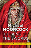 The King of the Swords (Corum: The Prince in the Silver Robe Book 3)