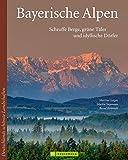Bayerische Alpen: Ein Bildband mit faszinierenden Bildern der alpinen Welt der Allgäuer, Ammergauer und Berchtesgadener Alpen (Deutschlands schönste Landschaften)