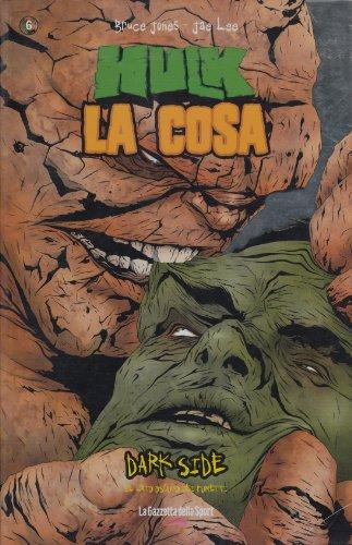 Dark Side - Il Lato Oscuro Dei Fumetti N.6 HULK LA COSA