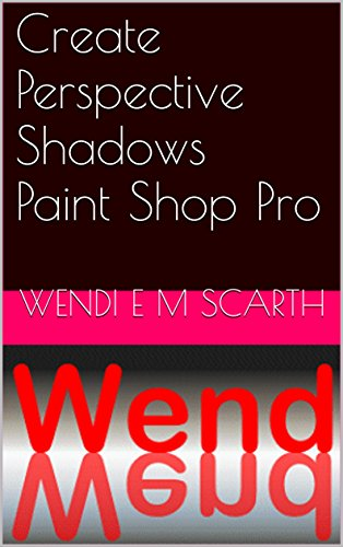 create-perspective-shadows-paint-shop-pro-paint-shop-por-made-easy-by-wendi-e-m-scarth-book-23