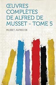 Oeuvres complètes, tome 5 par  Alfred de Musset