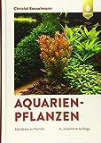 Aquarienpflanzen: 500 Arten im Porträt (DATZ-Aquarienbücher) - Christel Kasselmann