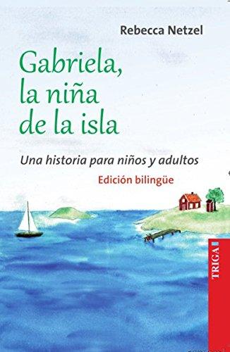 Gabriela, la niña de la isla - Gabriela, das Inselmädchen - Bilinguale Edition: Una historia para niños y adultos - Eine Geschichte für Groß und Klein