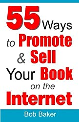 55 Ways to Promote & Sell Your Book on the Internet by Bob Baker (2012-02-04)