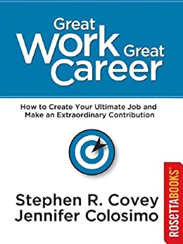Great Work, Great Career (Stephen R Covey Set Book 5) by [Covey, Stephen, Colosimo, Jennifer]