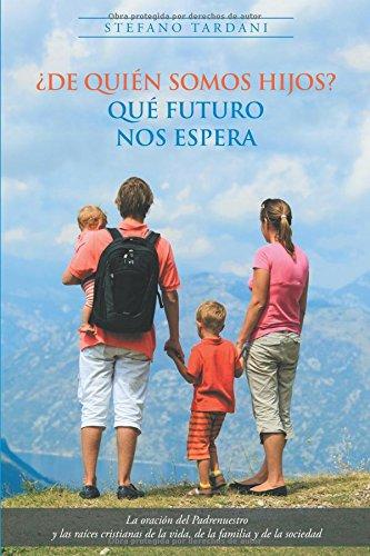 Descargar Libro ¿De quién somos hijos? Qué futuro nos espera: La oración del Padrenuestro y las raíces cristianas de la vida, de la familia y de la sociedad de Stefano Tardani