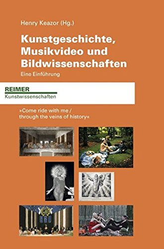 Kunstgeschichte, Musikvideo und Bildwissenschaften. Eine Einführung: 'Come ride with me through the veins of history' (Reimer Kunstwissenschaften)