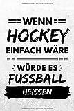 Wenn Hockey einfach wäre würde es Fußball heißen: Notizbuch liniert | 15 x 23cm (ca. A5) | 126 Seiten