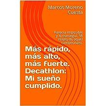 Más rápido, más alto, más fuerte. Decathlon: Mi sueño cumplido.: Parecía imposible y lo conseguí. Mi relato de aquel campeonato. (1) (Spanish Edition)