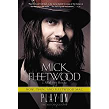 Play On: Now, Then, and Fleetwood Mac: The Autobiography by Mick Fleetwood (2015-10-27)