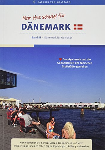 Reiseführer: Mein Herz schlägt für Dänemark Band III: Dänemark für Genießer. Sonnige Inseln und die Gemütlichkeit der dänischen Großstädte genießen