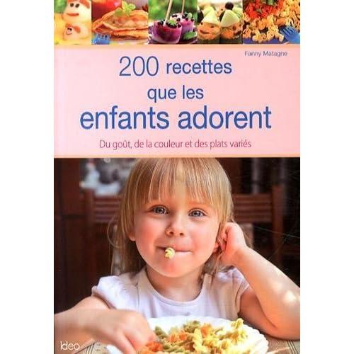 200 recettes que les enfants adorent : Du goût, de la couleur et des plats variés de Fanny Matagne (16 juillet 2014) Broché