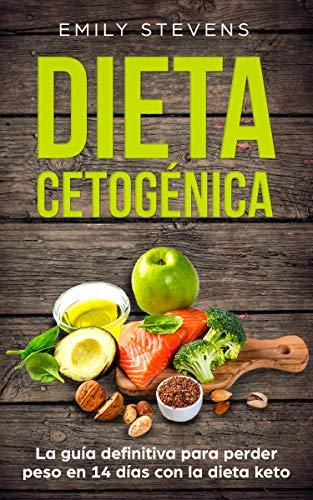 Dieta Cetogénica: La guía definitiva para perder peso en 14 días ...