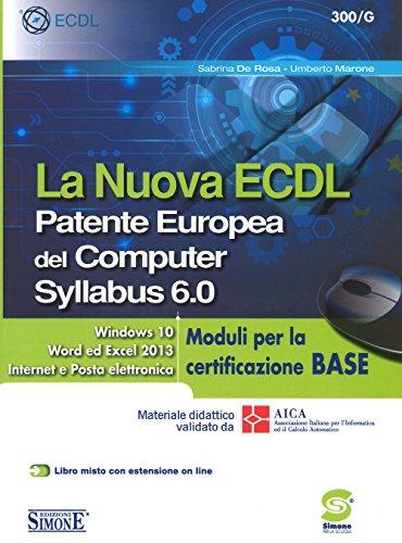 La nuova ECDL. Patente Europea del Computer. Syllabus 6.0. Moduli per la certificazione base