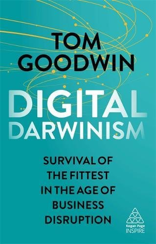 Digital Darwinism: Survival of the Fittest in the Age of Business Disruption (Kogan Page Inspire) por Tom Goodwin