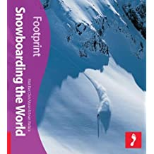 Snowboarding the World Footprint Activity & Lifestyle Guide (Footprint Snowboarding the World Handbook)