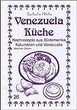Venezuela Küche: Kochrezepte aus Südamerika, Kolumbien und Venezuela (Exotische Küche)