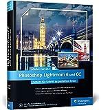 Photoshop Lightroom 6 und CC: Schritt für Schritt zu perfekten Fotos - Workshops für Einsteiger und Fortgeschrittene von Maike Jarsetz