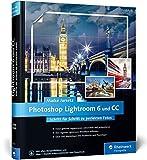 Photoshop Lightroom 6 und CC: Schritt für Schritt zu perfekten Fotos – Workshops für Einsteiger und Fortgeschrittene von Maike Jarsetz