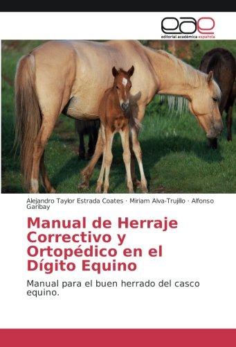 Manual de Herraje Correctivo y Ortopédico en el Dígito Equino: Manual para el buen herrado del casco equino.
