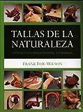 Tallas de la naturaleza: Estudios de la vida natural en madera (Artesaria De La Madera)