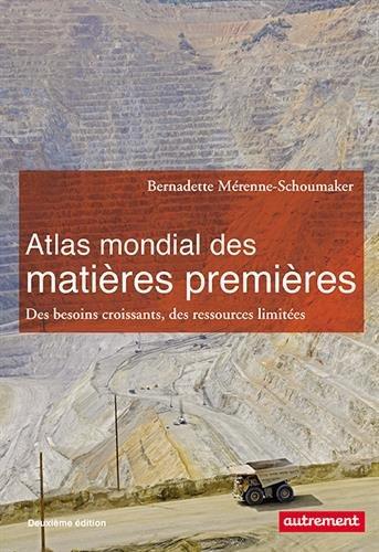 Atlas mondial des matières premières : Des besoins croissants, des ressources limitées par Bernadette Mérenne-Schoumaker