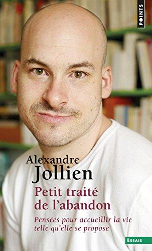 Petit traité de l'abandon : Pensées pour accueillir la vie telle qu'elle se propose par Alexandre Jollien
